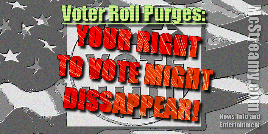 Voter Roll Purges In The News Could Lose Your Vote. Click/Tap to read.